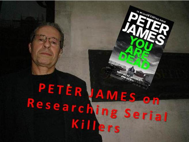Peter James: Researching Serial Killers for You Are Dead