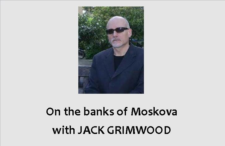 On the Banks of the Moskava with Jack Grimwood