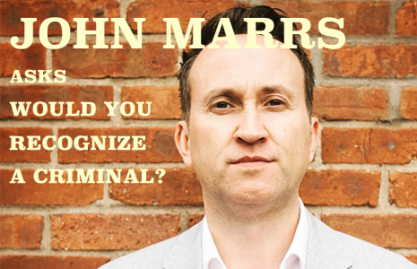JOHN MARRS: Would You Recognize a Criminal?